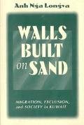 Walls Built on Sand Migration, Exclusion, and Society in Kuwait
