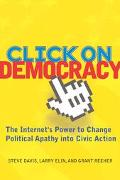 Click on Democracy The Internet's Power to Change Political Apathy into Civic Action
