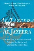 Al-Jazeera How the Free Arab News Network Scooped the World and Changed the Middle East
