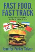 Fast Food, Fast Track Immigrants, Big Business, and the American Dream