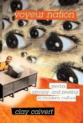 Voyeur Nation Media, Privacy, and Peering into Modern Culture