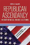 Republican Ascendancy in Southern U.S. House Elections (Transforming American Polititcs)