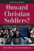 Onward Christian Soldiers?: The Religious Right in American Politics (Dilemmas in American P...