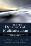 The New Dynamics of Multilateralism: Diplomacy, International Organizations, and Global Gove...