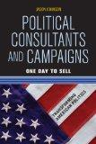Political Consultants and Campaigns: One Day to Sell (Transforming American Politics)