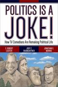 Politics Is a Joke! : How TV Comedians Are Remaking Political Life