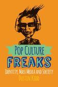 Pop Culture Freaks : Identity, Mass Media, and Society