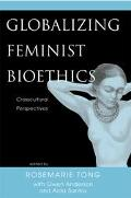 Globalizing Feminist Bioethics Crosscultural Perspectives