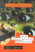 Voyeur Nation Media, Privacy, and Peering in Modern Culture