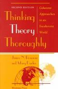Thinking Theory Thoroughly Coherent Approaches to an Incoherent World