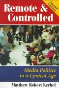 Remote & Controlled Media Politics in a Cynical Age