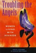 Troubling the Angels Women Living With HIV/AIDS
