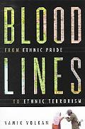 Bloodlines From Ethnic Pride to Ethnic Terrorism