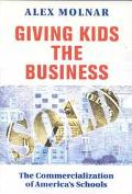 Giving Kids the Business The Commercialization of America's Schools