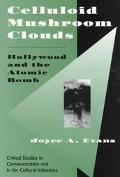 Celluloid Mushroom Clouds Hollywood and the Atomic Bomb