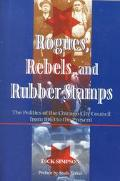 Rogues, Rebels, and Rubberstamps The Politics of the Chicago City Council, from 1863 to the ...