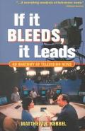 If It Bleeds, It Leads An Anatomy of Television News