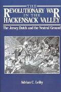 Revolutionary War in the Hackensack Valley The Jersey Dutch and the Neutral Ground, 1775-1783