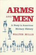 Arms and Men A Study in America Military History
