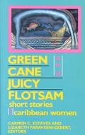 Green Cane and Juicy Flotsam Short Stories by Caribbean Women