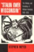 Stalin over Wisconsin The Making and Unmaking of Militant Unionism, 1900-1950
