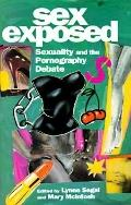 Sex Exposed Sexuality and the Pornography Debate