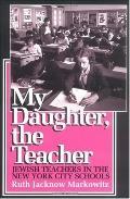 My Daughter, the Teacher Jewish Teachers in the New York City Schools