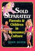 Sold Separately Children and Parents in Consumer Culture