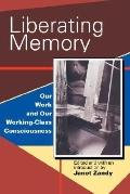 Liberating Memory Our Work and Our Working-Class Consciousness