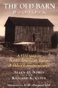 Old Barn Book A Field Guide to North American Barns and Other Farm Structures