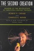 Second Creation Makers of the Revolution in Twentieth-Century Physics
