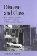 Disease and Class Tuberculosis and the Shaping of Modern North American Society