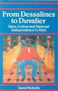 From Dessalines to Duvalier Race Colour, and National Independence in Haiti