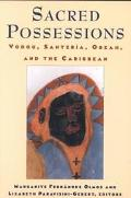 Sacred Possessions Voodoo, Santeria, Obeah, and the Caribbean