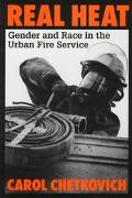 Real Heat Gender and Race in the Urban Fire Service