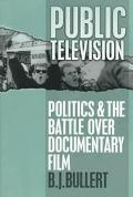 Public Television Politics and the Battle over Documentary Film