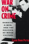 War on Crime Bandits, G-Men, and the Politics of Mass Culture
