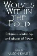 Wolves Within the Fold Religious Leadership and Abuses of Power