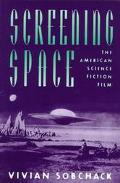 Screening Space The American Science Fiction Film