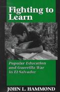 Fighting to Learn Popular Education and Guerrilla War in El Salvador