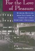 For the Love of Pleasure Women, Movies and Culture in Turn-Of-The Century Chicago