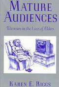 Mature Audiences Television in the Lives of Elders
