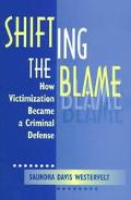 Shifting the Blame How Victimization Became a Criminal Defense
