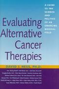 Evaluating Alternative Cancer Therapies A Guide to the Science and Politics of an Emerging M...
