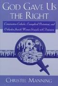 God Gave Us the Right Conservative Catholic, Evangelical Protestant, and Orthodox Jewish Wom...