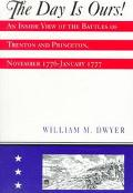 Day Is Ours! An Inside View of the Battles of Trenton and Princeton, November 1776-January 1777