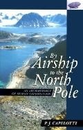 By Airship to the North Pole An Archaeology of Human Exploration