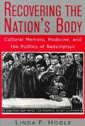 Recovering the Nation's Body Cultural Memory, Medicine, and the Politics of Redemption