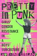 Pretty in Punk Girls' Gender Resistance in a Boys' Subculture