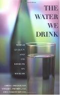 Water We Drink Water Quality and Its Effects on Health